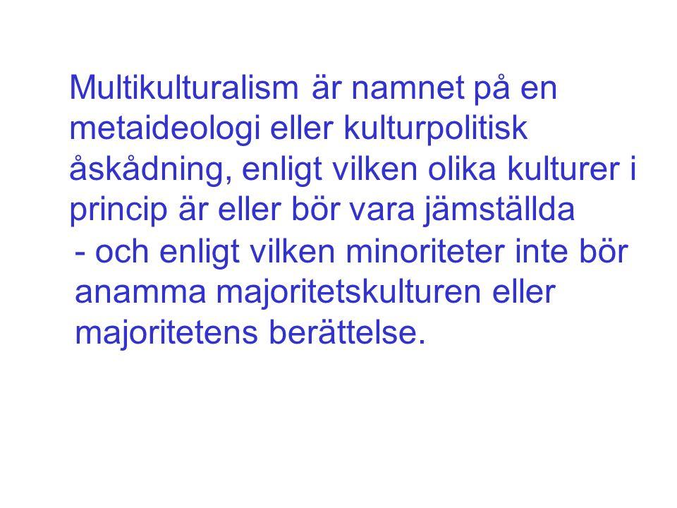 - och enligt vilken minoriteter inte bör anamma majoritetskulturen eller majoritetens berättelse. Multikulturalism är namnet på en metaideologi eller