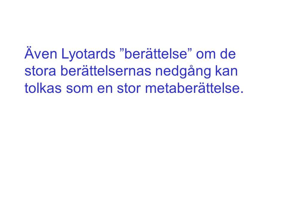 """Även Lyotards """"berättelse"""" om de stora berättelsernas nedgång kan tolkas som en stor metaberättelse."""