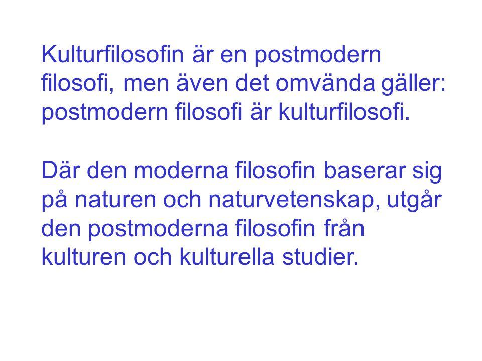 Kulturfilosofin är en postmodern filosofi, men även det omvända gäller: postmodern filosofi är kulturfilosofi. Där den moderna filosofin baserar sig p