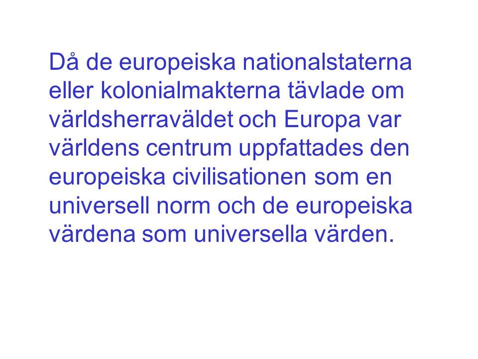Då de europeiska nationalstaterna eller kolonialmakterna tävlade om världsherraväldet och Europa var världens centrum uppfattades den europeiska civil