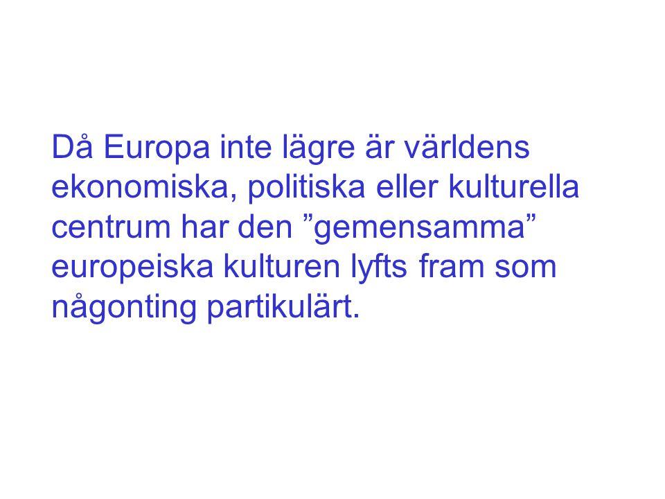 """Då Europa inte lägre är världens ekonomiska, politiska eller kulturella centrum har den """"gemensamma"""" europeiska kulturen lyfts fram som någonting part"""