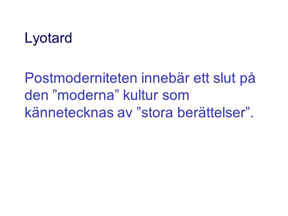 """Lyotard Postmoderniteten innebär ett slut på den """"moderna"""" kultur som kännetecknas av """"stora berättelser""""."""