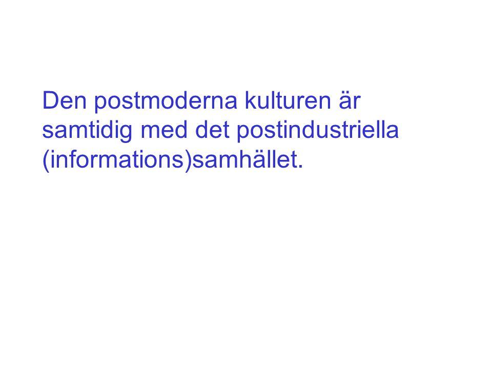 Den postmoderna kulturen är samtidig med det postindustriella (informations)samhället.