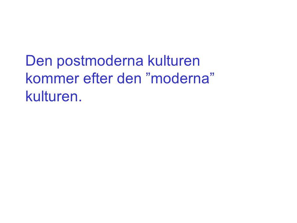 """Den postmoderna kulturen kommer efter den """"moderna"""" kulturen."""