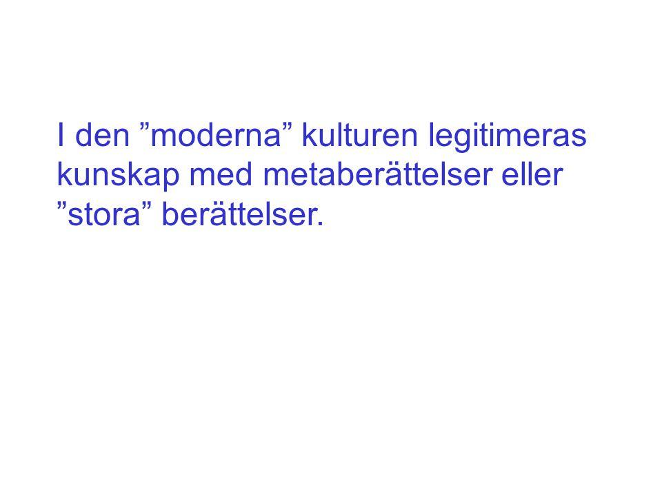 """I den """"moderna"""" kulturen legitimeras kunskap med metaberättelser eller """"stora"""" berättelser."""