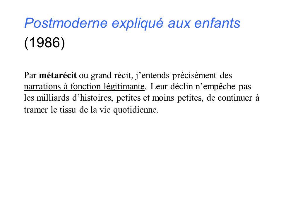 Postmoderne expliqué aux enfants (1986) Par métarécit ou grand récit, j'entends précisément des narrations à fonction légitimante. Leur déclin n'empêc