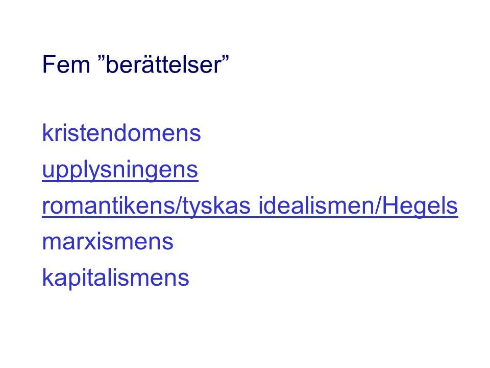 """Fem """"berättelser"""" kristendomens upplysningens romantikens/tyskas idealismen/Hegels marxismens kapitalismens"""