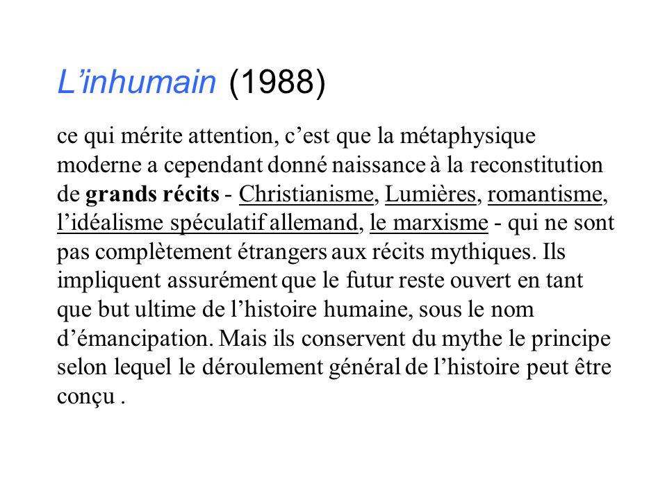 L'inhumain (1988) ce qui mérite attention, c'est que la métaphysique moderne a cependant donné naissance à la reconstitution de grands récits - Christ