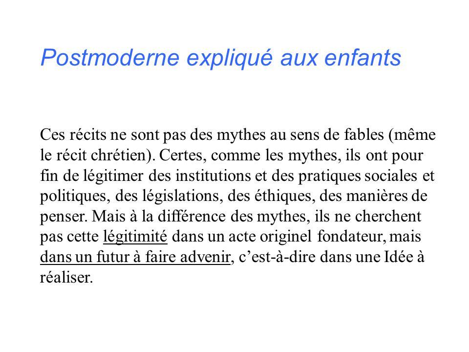 Postmoderne expliqué aux enfants Ces récits ne sont pas des mythes au sens de fables (même le récit chrétien). Certes, comme les mythes, ils ont pour