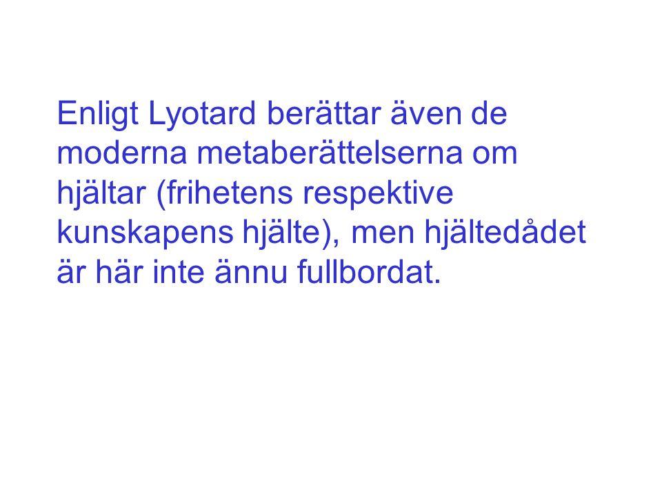 Enligt Lyotard berättar även de moderna metaberättelserna om hjältar (frihetens respektive kunskapens hjälte), men hjältedådet är här inte ännu fullbo
