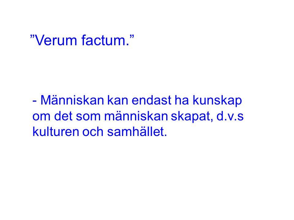 """""""Verum factum."""" - Människan kan endast ha kunskap om det som människan skapat, d.v.s kulturen och samhället."""