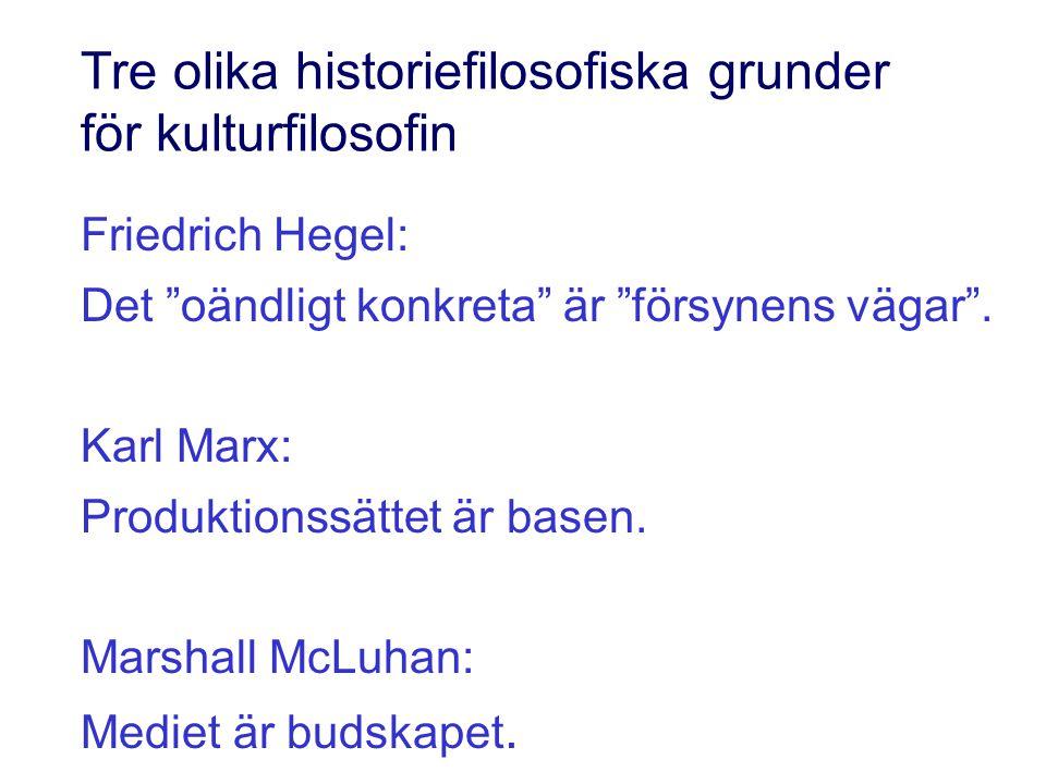 """Tre olika historiefilosofiska grunder för kulturfilosofin Friedrich Hegel: Det """"oändligt konkreta"""" är """"försynens vägar"""". Karl Marx: Produktionssättet"""