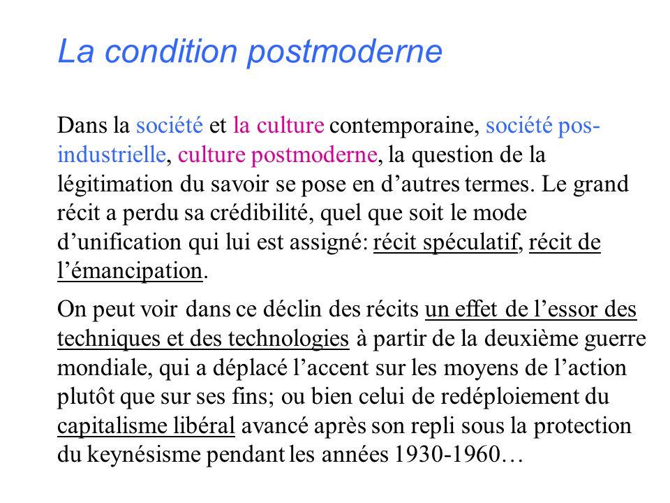 La condition postmoderne Dans la société et la culture contemporaine, société pos- industrielle, culture postmoderne, la question de la légitimation d