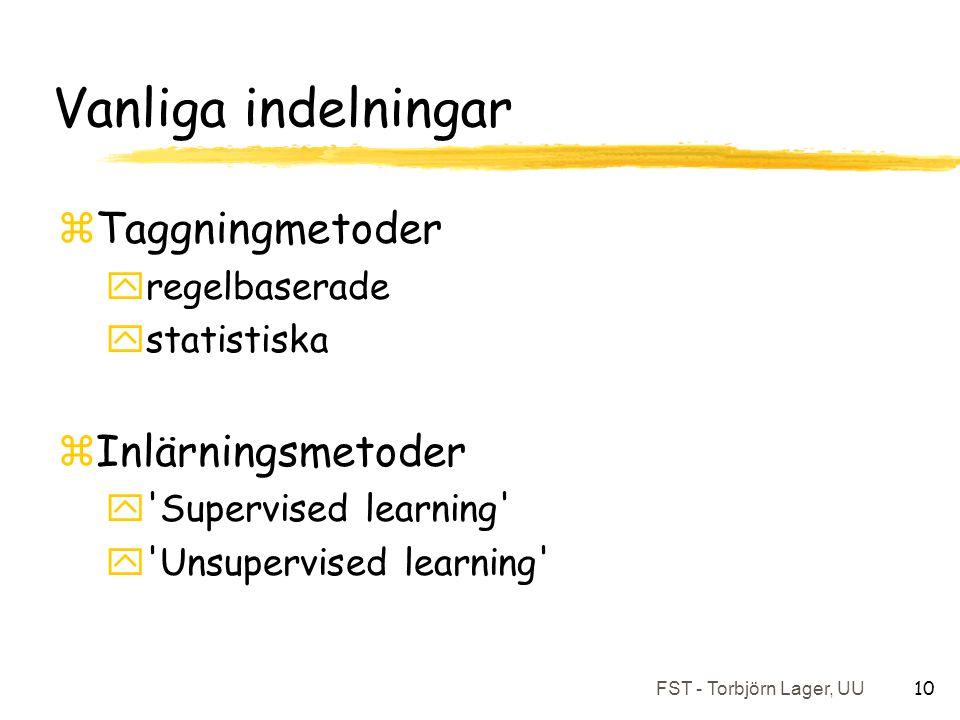 FST - Torbjörn Lager, UU 10 Vanliga indelningar zTaggningmetoder yregelbaserade ystatistiska zInlärningsmetoder y Supervised learning y Unsupervised learning
