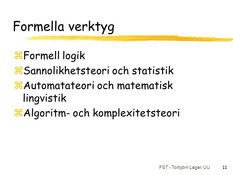 FST - Torbjörn Lager, UU 11 Formella verktyg zFormell logik zSannolikhetsteori och statistik zAutomatateori och matematisk lingvistik zAlgoritm- och komplexitetsteori