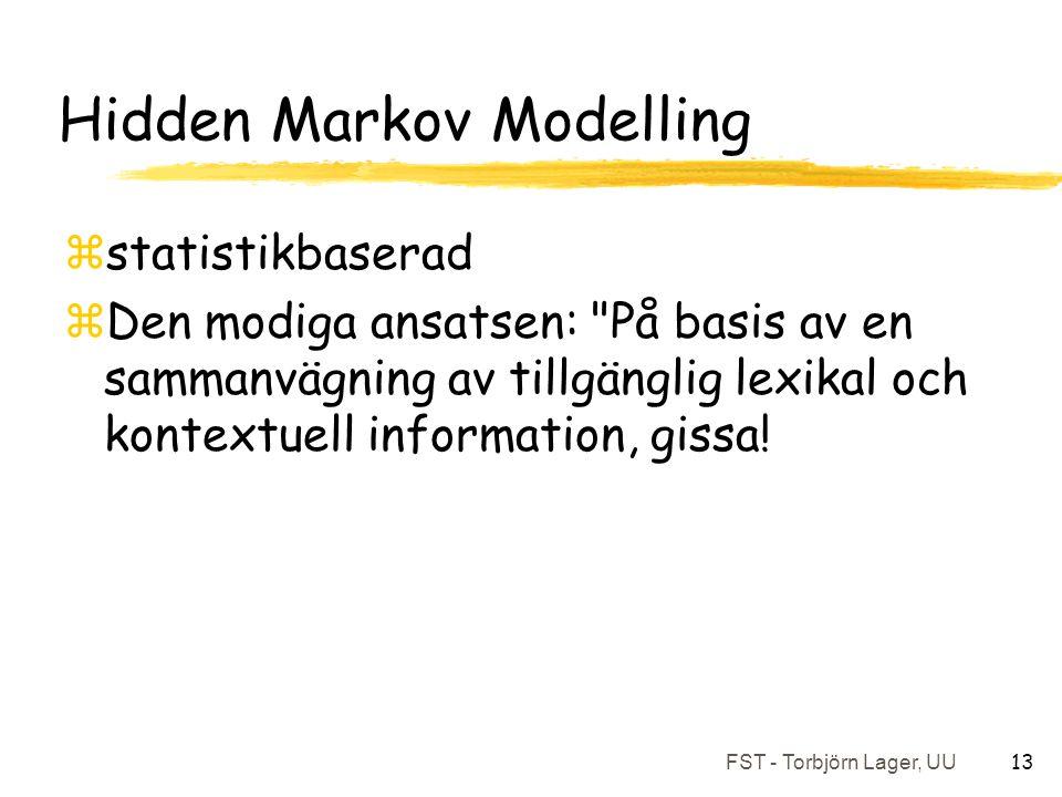 FST - Torbjörn Lager, UU 13 Hidden Markov Modelling zstatistikbaserad zDen modiga ansatsen: På basis av en sammanvägning av tillgänglig lexikal och kontextuell information, gissa!