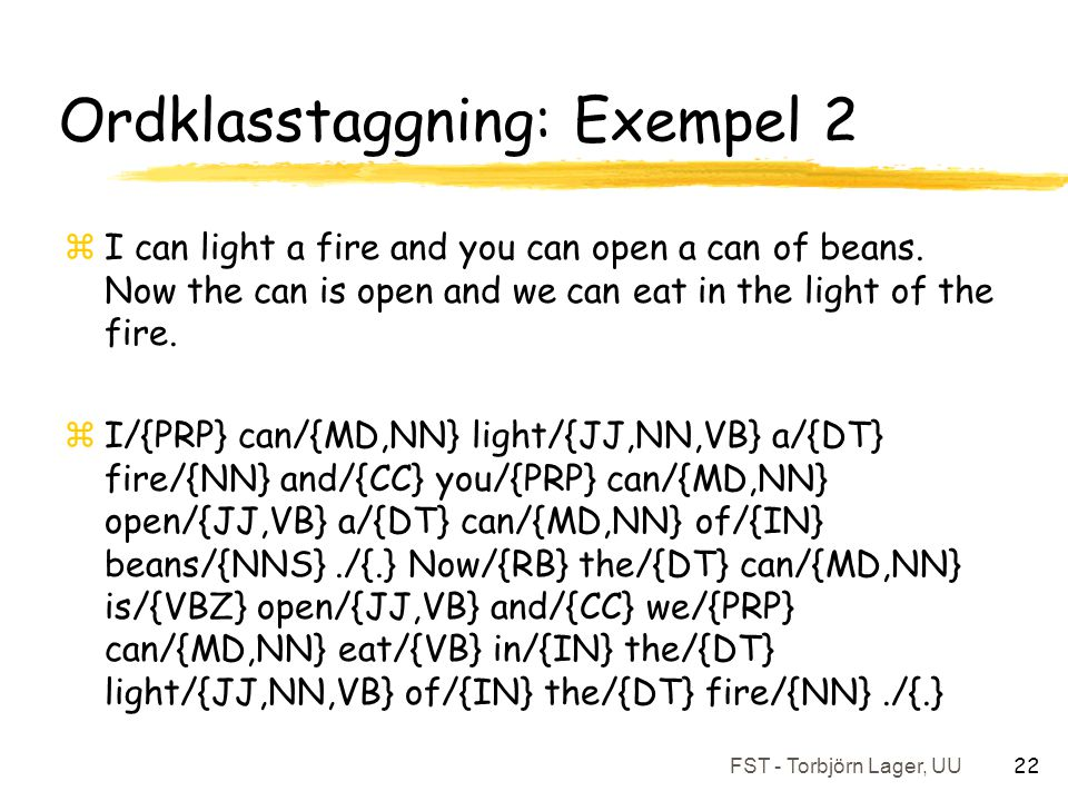 FST - Torbjörn Lager, UU 22 Ordklasstaggning: Exempel 2 zI can light a fire and you can open a can of beans.