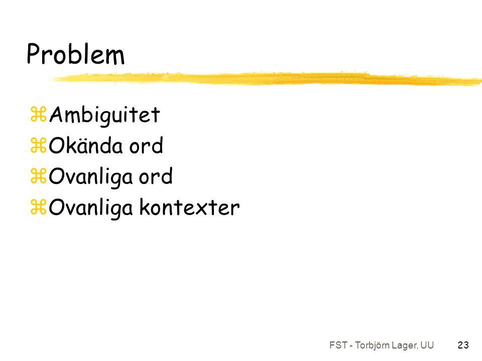 FST - Torbjörn Lager, UU 23 Problem zAmbiguitet zOkända ord zOvanliga ord zOvanliga kontexter