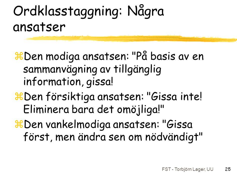 FST - Torbjörn Lager, UU 25 Ordklasstaggning: Några ansatser zDen modiga ansatsen: På basis av en sammanvägning av tillgänglig information, gissa.