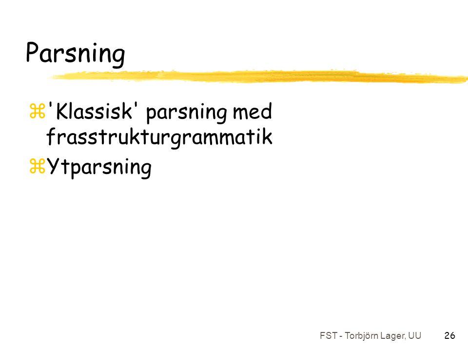 FST - Torbjörn Lager, UU 26 Parsning z Klassisk parsning med frasstrukturgrammatik zYtparsning