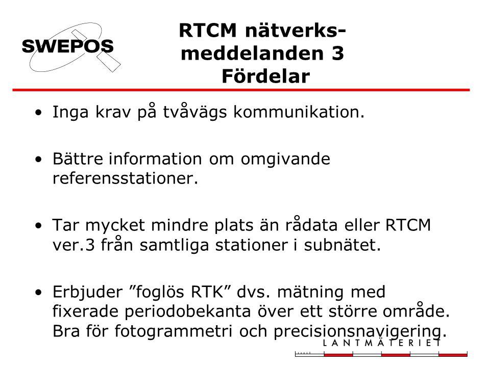 RTCM nätverks- meddelanden 3 Fördelar Inga krav på tvåvägs kommunikation.