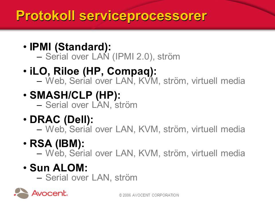 © 2006 AVOCENT CORPORATION Protokoll serviceprocessorer IPMI (Standard): –Serial over LAN (IPMI 2.0), ström iLO, Riloe (HP, Compaq): –Web, Serial over