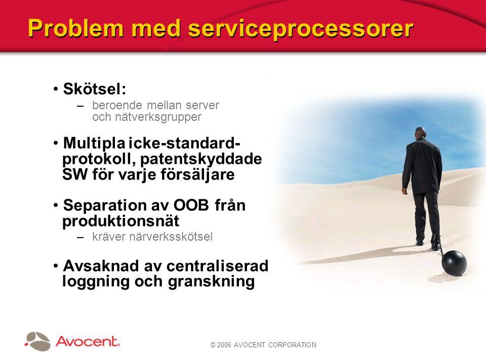 © 2006 AVOCENT CORPORATION Problem med serviceprocessorer Skötsel: –beroende mellan server och nätverksgrupper Multipla icke-standard- protokoll, pate