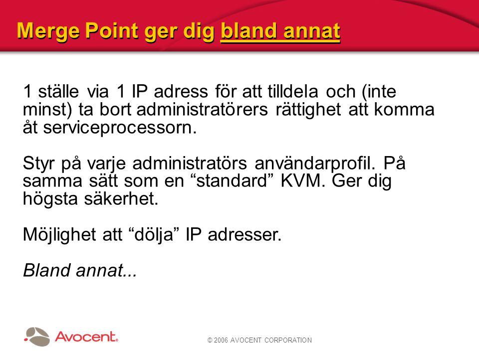 © 2006 AVOCENT CORPORATION Merge Point ger dig bland annat 1 ställe via 1 IP adress för att tilldela och (inte minst) ta bort administratörers rättigh