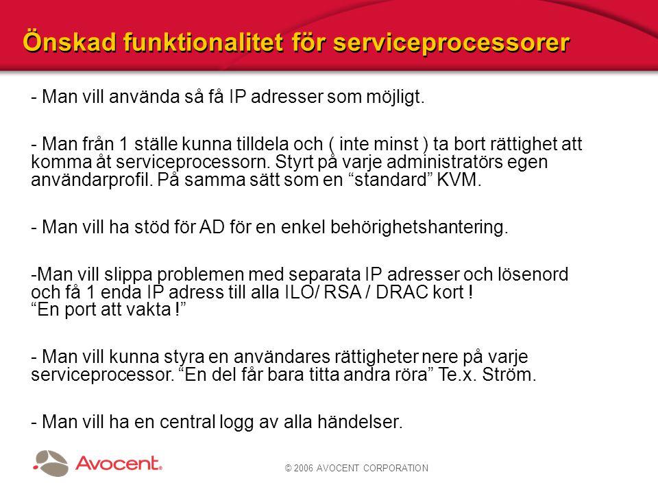 © 2006 AVOCENT CORPORATION Önskad funktionalitet för serviceprocessorer - Man vill använda så få IP adresser som möjligt. - Man från 1 ställe kunna ti