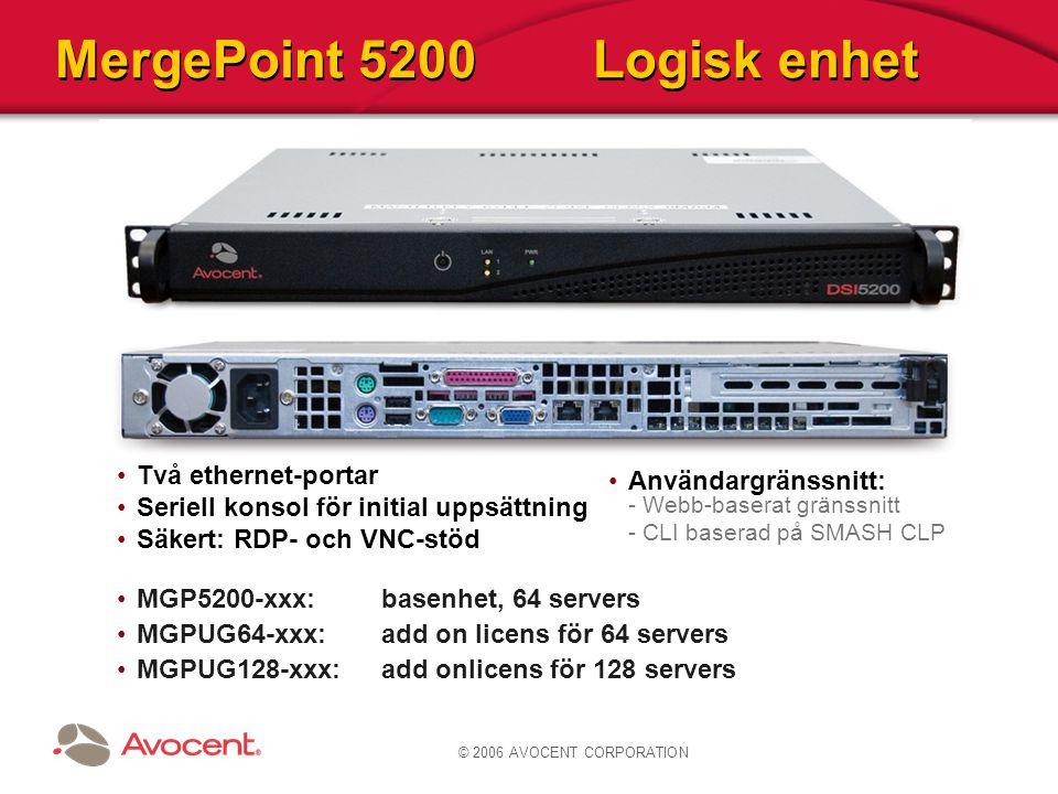 MergePoint 5200 Logisk enhet Två ethernet-portar Seriell konsol för initial uppsättning Säkert: RDP- och VNC-stöd MGP5200-xxx:basenhet, 64 servers MGP