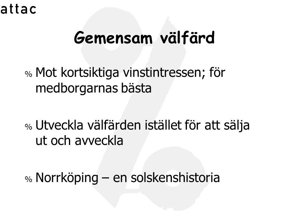 Gemensam välfärd % Mot kortsiktiga vinstintressen; för medborgarnas bästa % Utveckla välfärden istället för att sälja ut och avveckla % Norrköping – en solskenshistoria