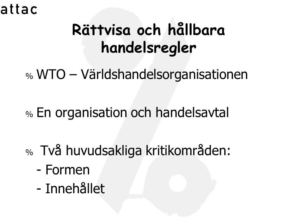Rättvisa och hållbara handelsregler % WTO – Världshandelsorganisationen % En organisation och handelsavtal % Två huvudsakliga kritikområden: - Formen