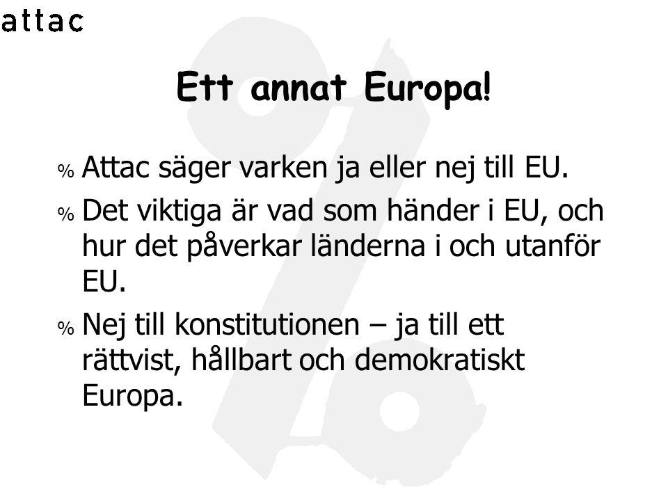 Ett annat Europa! % Attac säger varken ja eller nej till EU. % Det viktiga är vad som händer i EU, och hur det påverkar länderna i och utanför EU. % N