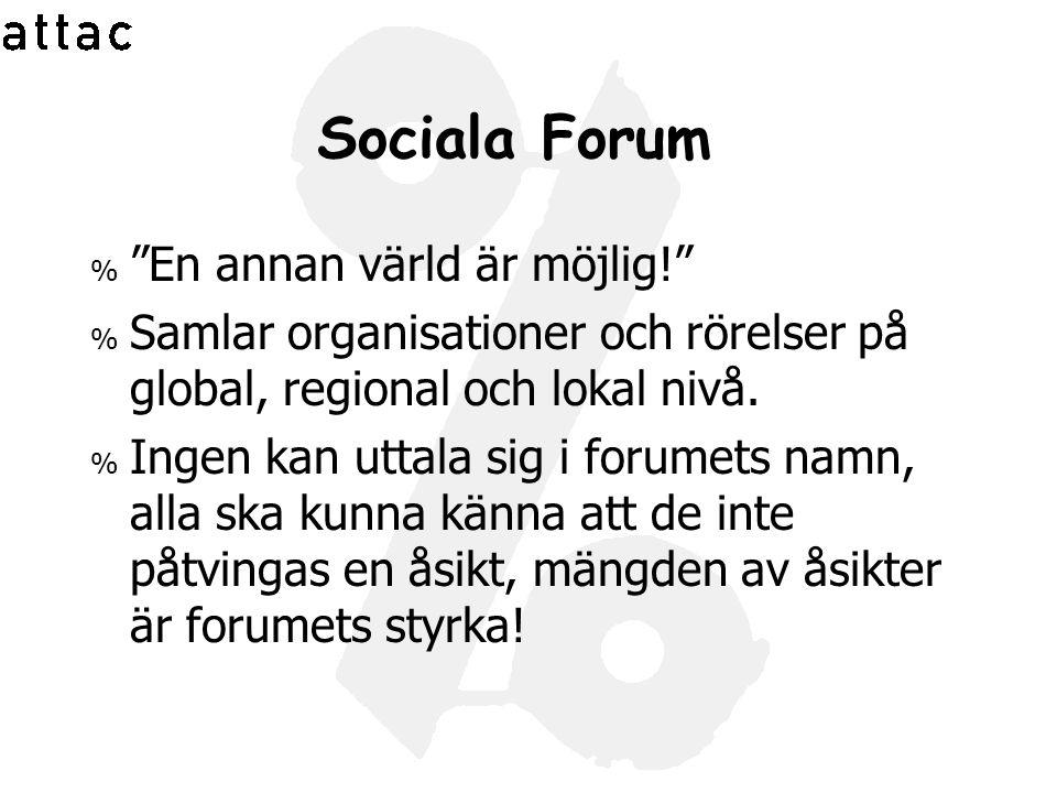 """Sociala Forum % """"En annan värld är möjlig!"""" % Samlar organisationer och rörelser på global, regional och lokal nivå. % Ingen kan uttala sig i forumets"""