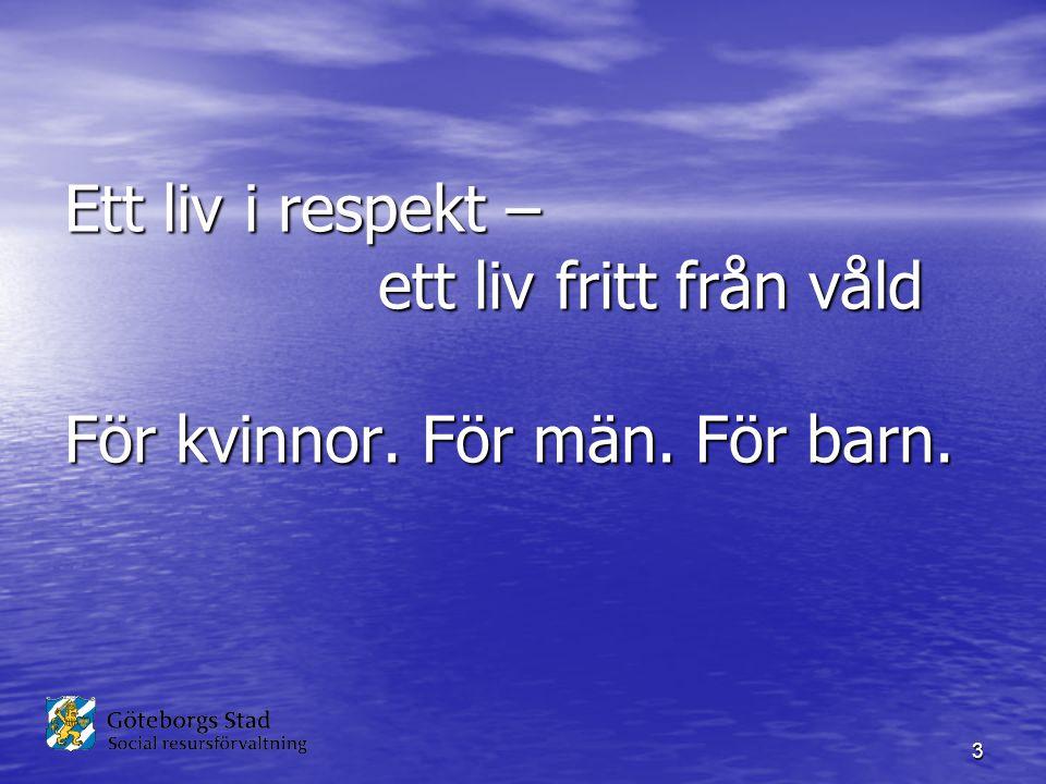 3 Ett liv i respekt – ett liv fritt från våld För kvinnor. För män. För barn.