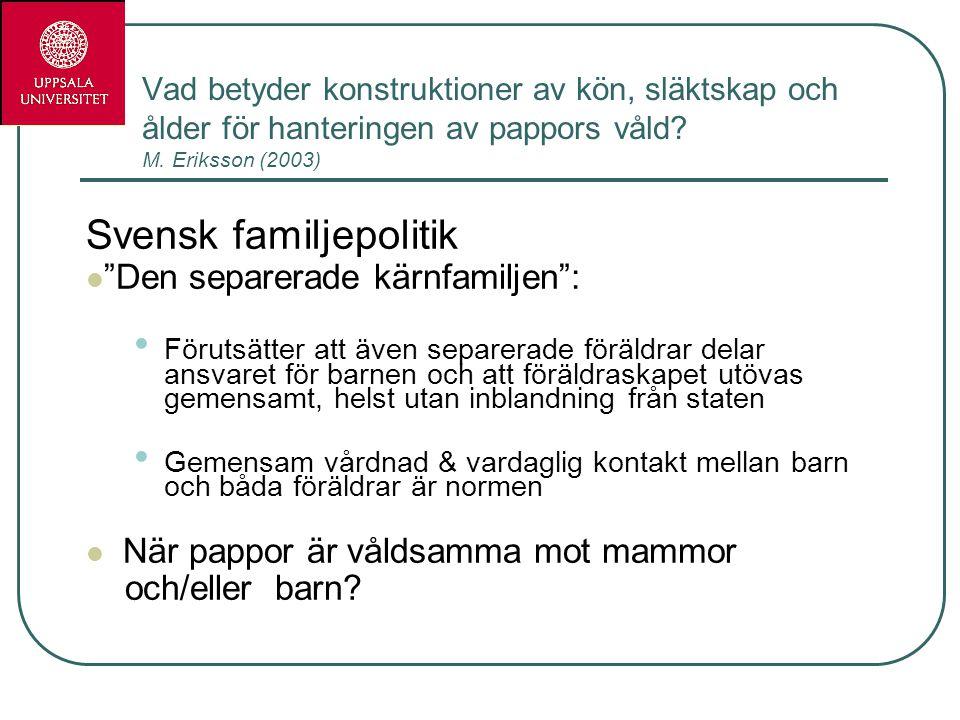 """Vad betyder konstruktioner av kön, släktskap och ålder för hanteringen av pappors våld? M. Eriksson (2003) Svensk familjepolitik """"Den separerade kärnf"""