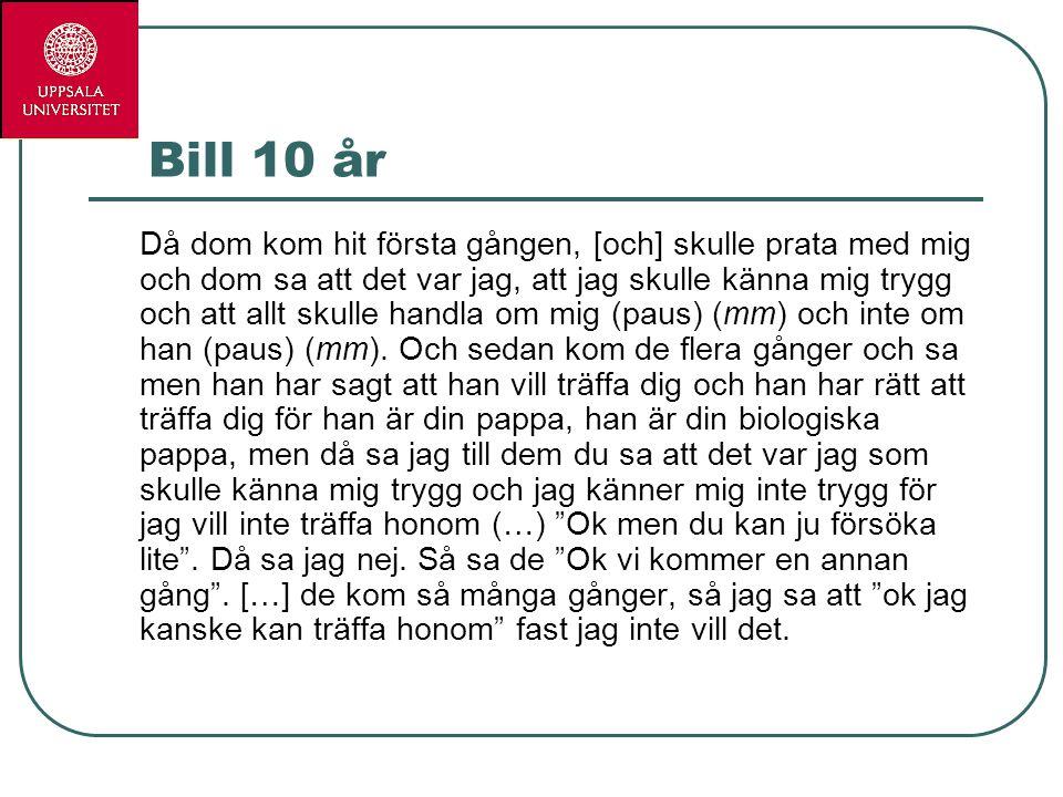 Bill 10 år Då dom kom hit första gången, [och] skulle prata med mig och dom sa att det var jag, att jag skulle känna mig trygg och att allt skulle han