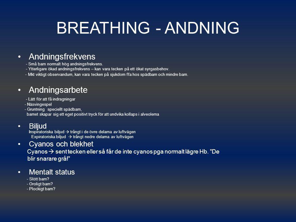 BREATHING - ANDNING Andningsfrekvens - Små barn normalt hög andningsfrekvens. - Ytterligare ökad andningsfrekvens – kan vara tecken på ett ökat syrgas