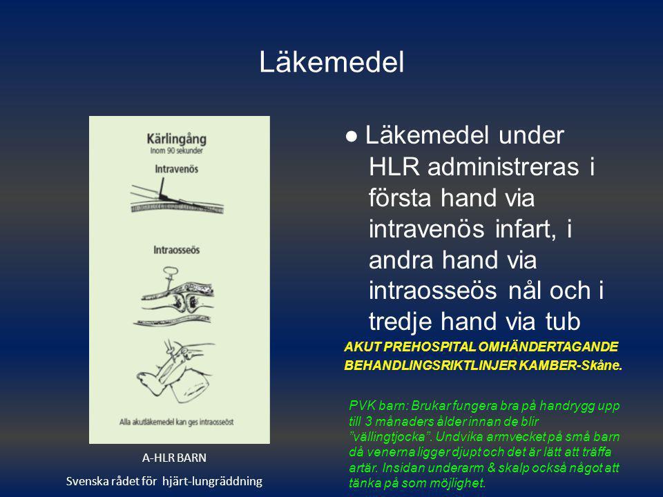 Läkemedel ● Läkemedel under HLR administreras i första hand via intravenös infart, i andra hand via intraosseös nål och i tredje hand via tub AKUT PRE