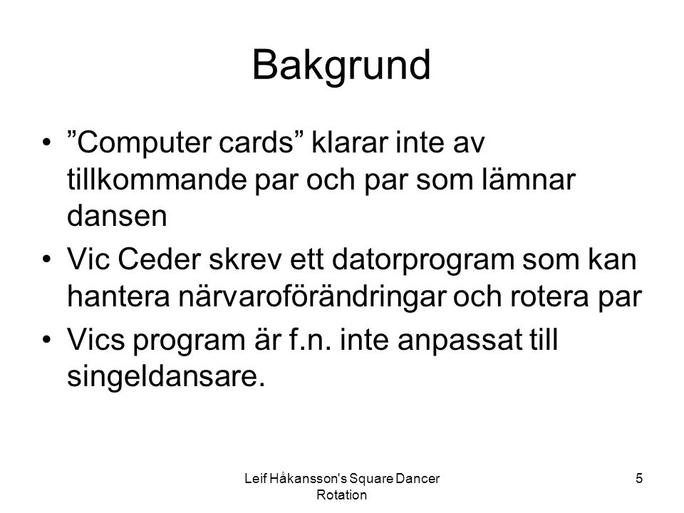 """Leif Håkansson's Square Dancer Rotation 5 Bakgrund """"Computer cards"""" klarar inte av tillkommande par och par som lämnar dansen Vic Ceder skrev ett dato"""