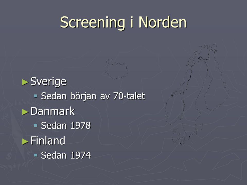 Screening i Norden ► Sverige  Sedan början av 70-talet ► Danmark  Sedan 1978 ► Finland  Sedan 1974