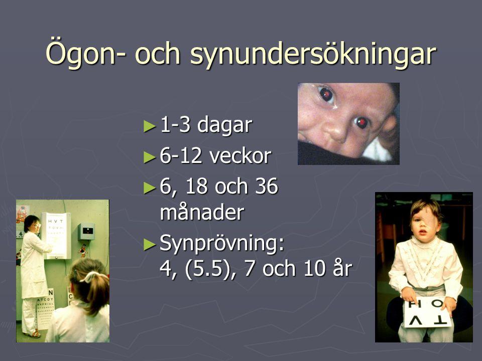 Ögon- och synundersökningar ► 1-3 dagar ► 6-12 veckor ► 6, 18 och 36 månader ► Synprövning: 4, (5.5), 7 och 10 år