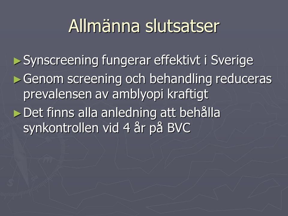 Allmänna slutsatser ► Synscreening fungerar effektivt i Sverige ► Genom screening och behandling reduceras prevalensen av amblyopi kraftigt ► Det finns alla anledning att behålla synkontrollen vid 4 år på BVC