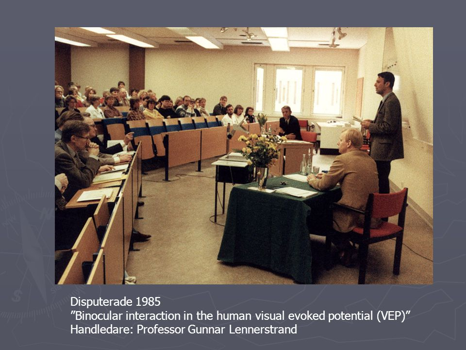 "Disputerade 1985 ""Binocular interaction in the human visual evoked potential (VEP)"" Handledare: Professor Gunnar Lennerstrand"