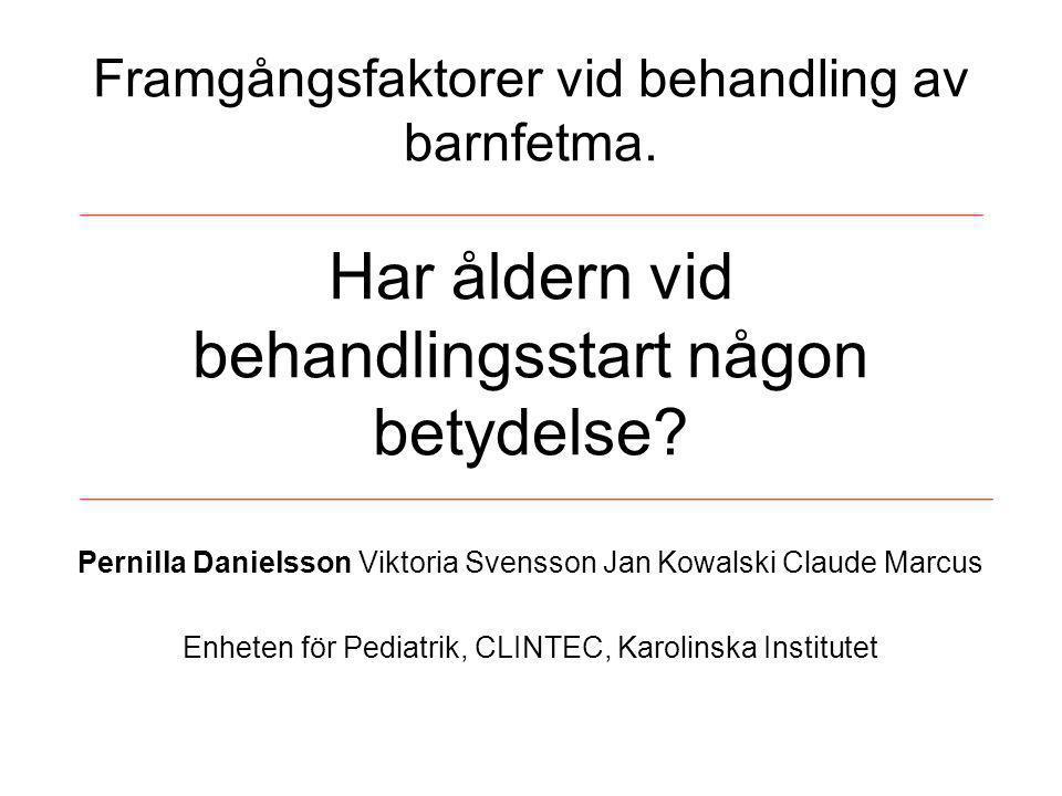 Framgångsfaktorer vid behandling av barnfetma. Har åldern vid behandlingsstart någon betydelse? Pernilla Danielsson Viktoria Svensson Jan Kowalski Cla