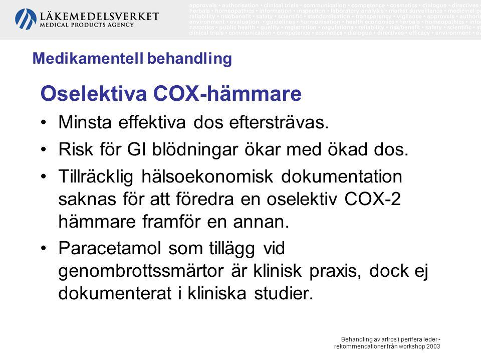 Behandling av artros i perifera leder - rekommendationer från workshop 2003 Medikamentell behandling Oselektiva COX-hämmare, forts Misoprostol eller protonpumpshämmare (PPI) som tillägg vid ökad risk för magsårskomplikationer.