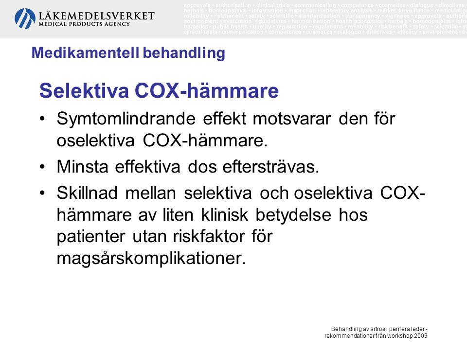 Behandling av artros i perifera leder - rekommendationer från workshop 2003 Medikamentell behandling Selektiva COX-hämmare, forts Oklart om COX-2 hämmare minskar risken för magsårskomplikationer vid lågdosbehandling med ASA, jämfört med oselektiva COX- hämmare.
