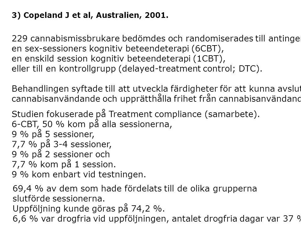 3) Copeland J et al, Australien, 2001. 229 cannabismissbrukare bedömdes och randomiserades till antingen en sex-sessioners kognitiv beteendeterapi (6C