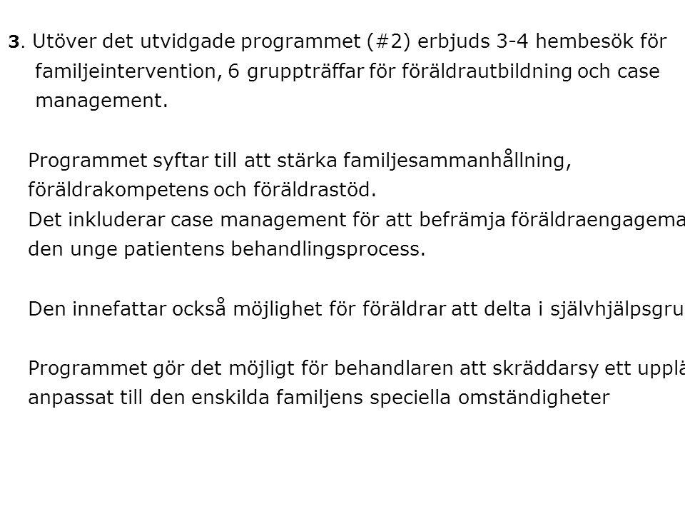 3. Utöver det utvidgade programmet (#2) erbjuds 3-4 hembesök för familjeintervention, 6 gruppträffar för föräldrautbildning och case management. Progr
