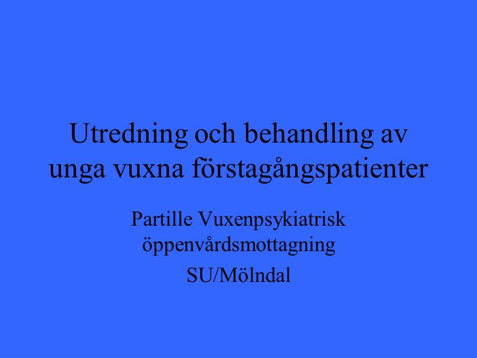 Utredning och behandling av unga vuxna förstagångspatienter Partille Vuxenpsykiatrisk öppenvårdsmottagning SU/Mölndal